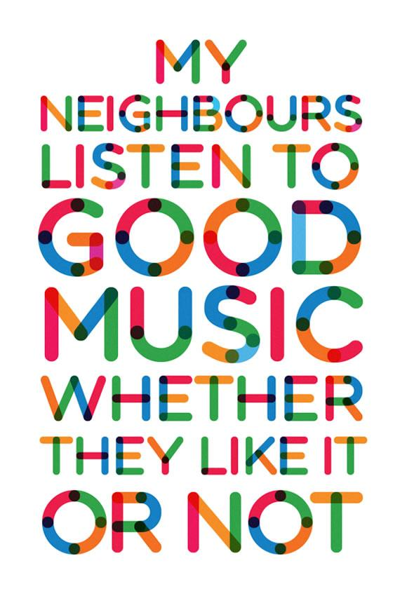 my neighbours listen to good music whether they like it or not